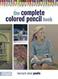 The Complete Colored Pencil Book, Bernard Poulin, 1440303886