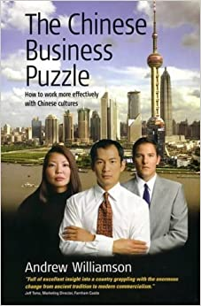 The Chinese Business Puzzle: How to work more effectively with Chinese cultures by Andrew Williamson (2003-01-08)