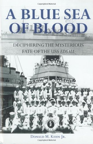 Read Online A Blue Sea of Blood: Deciphering the Mysterious Fate of the USS Edsall pdf epub