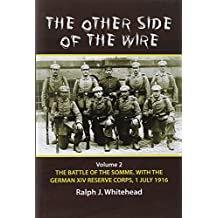 The Other Side of the Wire. Volume 2: The Battle of the Somme. With the German XIV Reserve Corps, July 1916
