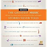 The Greatest Music Stories Never Told: 100 Tales from Music History to Astonish, Bewilder, and Stupefy (The Greatest Stories