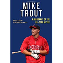 Mike Trout: A Biography of the All-Star Hitter