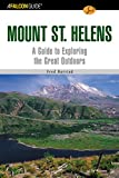 A FalconGuide® to Mount St. Helens: A Guide To Exploring The Great Outdoors (Exploring Series)
