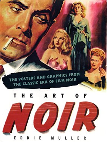 Art of Noir: The Posters And Graphics From The Classic Era Of Film (Best Poster Directors Posters)