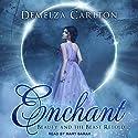 Enchant: Beauty and the Beast Retold Hörbuch von Demelza Carlton Gesprochen von: Mary Sarah