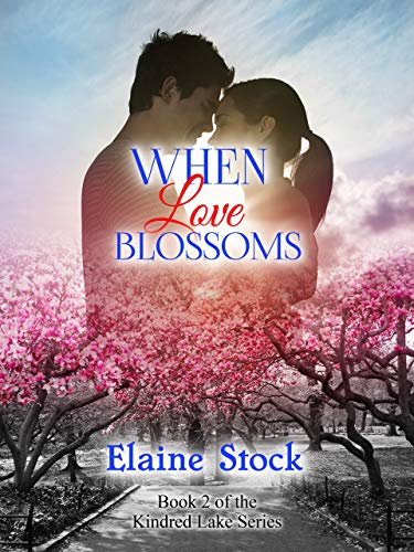 When Love Blossoms: Book 2 of the Kindred Lake Series