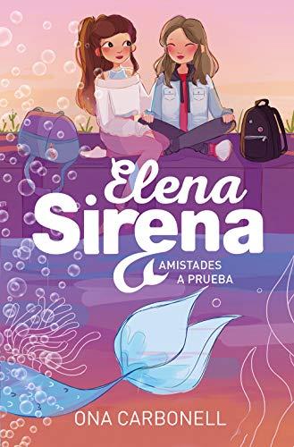 Amistades a prueba (Elena Sirena 2) por Ona Carbonell