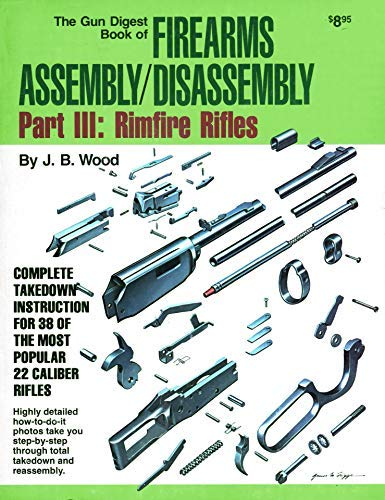 The Gun Digest Book of Firearms Assembly/Disassembly Part III: Rimfire Rifles