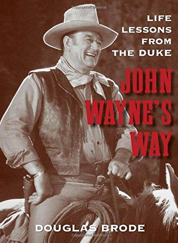 John Wayne's Way: Life Lessons From The Duke