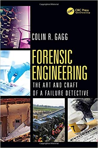 Forensic Engineering The Art And Craft Of A Failure Detective Gagg Colin 9780367251680 Amazon Com Books