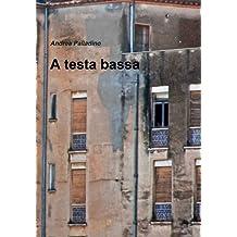 A testa bassa. Cronache italiane 2008-2010 (Italian Edition)