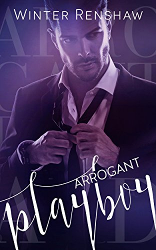 ARROGANT PLAYBOY (Arrogant Series Book 3) by [Renshaw, Winter]