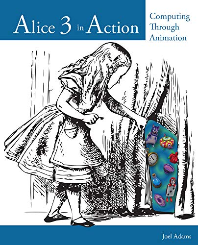 Alice 3 in Action: Computing Through Animation (Alice Programming Book)