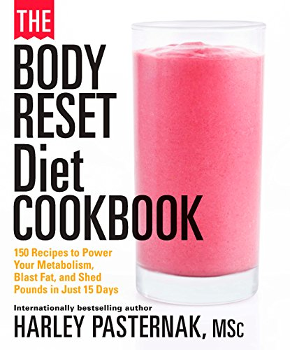 The Body Reset Diet Cookbook: 150 Recipes to Power Your Metabolism, Blast Fat, and Shed Pounds in Just 15 Days by Harley Pasternak