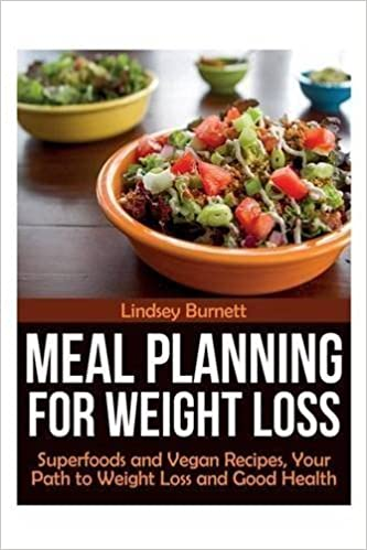 Meal Planning for Weight Loss: Superfoods and Vegan Recipes, Your Path to Weight Loss and Good Health by Burnett, Lindsey (2013)
