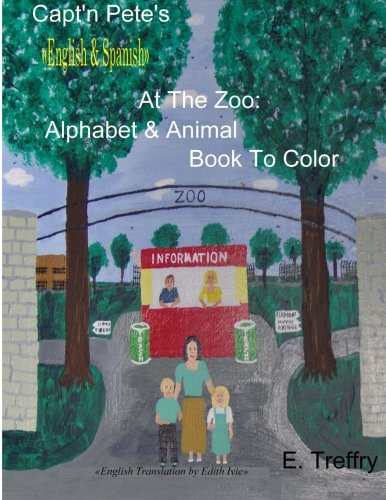 Read Online Capt'n Pete's (English & Spanish) At The Zoo Animal & Alphabet Book to Color: English & Spanish edition PDF