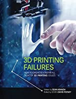 3D Printing Failures: How to Diagnose and Repair All 3D Printing Issues Front Cover