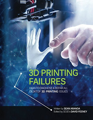 3D Printing Failures: How to Diagnose and Repair All 3D Printing Issues PDF