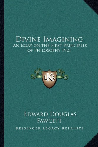 Read Online Divine Imagining: An Essay on the First Principles of Philosophy 1921 pdf epub