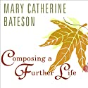 Composing a Further Life: The Age of Active Wisdom Audiobook by Mary Catherine Bateson Narrated by Sevanne Kassarjian