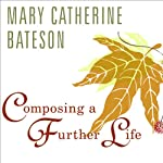 Composing a Further Life: The Age of Active Wisdom | Mary Catherine Bateson