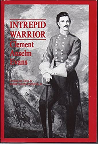 Image result for Intrepid Warrior, Clement Anselm Evans, Confederate General from Georgia. Life, Letters and Diaries of the War Years; Robert Grier Stephens, Jr., editor