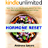 The Hormone Reset Diet: Fastest Way To Cure Your Hormones, Balance Your Health, Boost Metabolism And Weight Loss In 30 Days