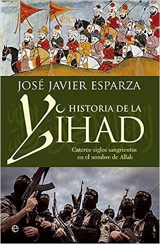 Historia de la Yihad: Catorce siglos de sangre en el nombre de Allah ISBN-13 9788490603642