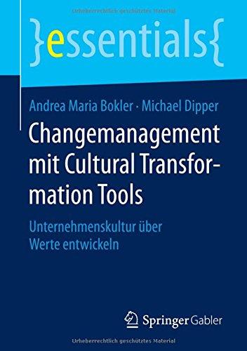 Changemanagement mit Cultural Transformation Tools: Unternehmenskultur über Werte entwickeln (essentials)