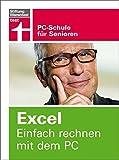 Excel. Einfach rechnen mit dem PC: PC-Schule für Senioren