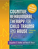 img - for Cognitive Behavioural Therapy for Child Trauma and Abuse: A Step-by-Step Approach book / textbook / text book