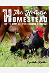 The Holistic Homestead: How to Start an Interconnected Homestead Paperback