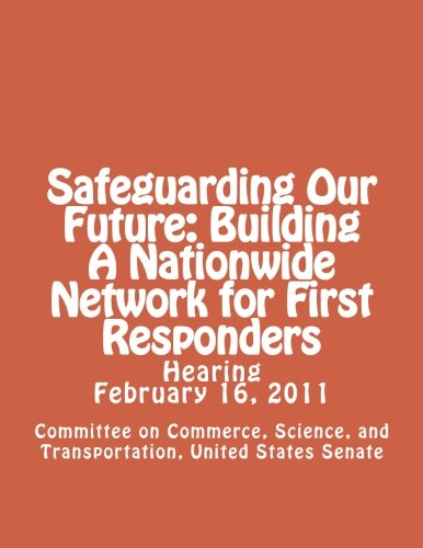 Safeguarding Our Future: Building A Nationwide Network for First Responders pdf epub