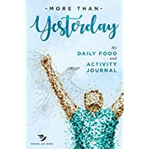 More Than Yesterday - My Daily Food and Activity Journal: 100 Little Steps to Become the Best Version of Yourself! (100 Days Meal and Activity Tracker)
