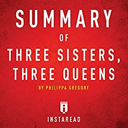 Summary of Three Sisters, Three Queens by Philippa Gregory