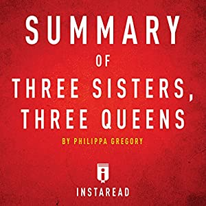 Summary of Three Sisters, Three Queens by Philippa Gregory Audiobook