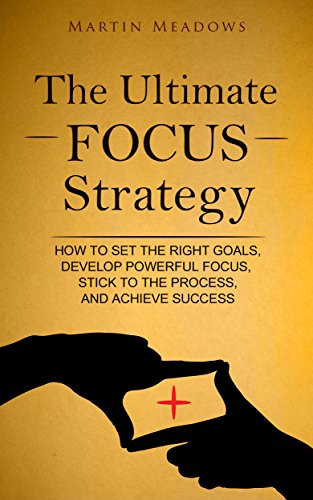 The Ultimate Focus Strategy by Martin Meadows ebook deal