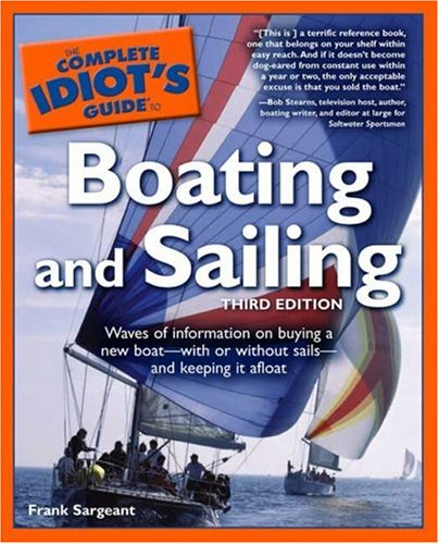 The Complete Idiot's Guide to Boating and Sailing, Third Edition