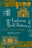 img - for Exploring World History: Ideas for Teachers by Robert Andrian Ratte Lou Williams Mark (2001-09-25) Paperback book / textbook / text book