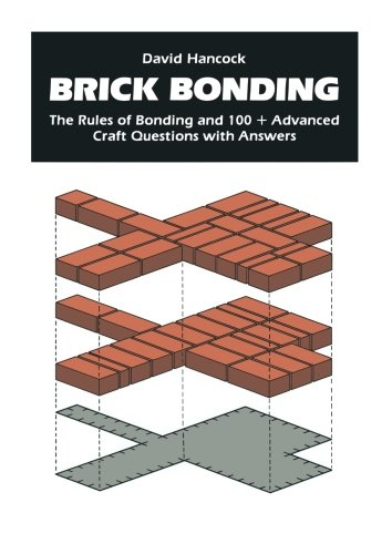 Brick Bonding: The Rules of Bonding and 100 + Advanced Craft Questions with Answers