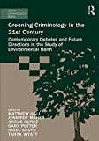 img - for Greening Criminology in the 21st Century: Contemporary debates and future directions in the study of environmental harm (Green Criminology) book / textbook / text book