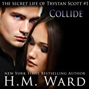 Collide: The Secret Life of Trystan Scott, Volume 1 | H.M. Ward