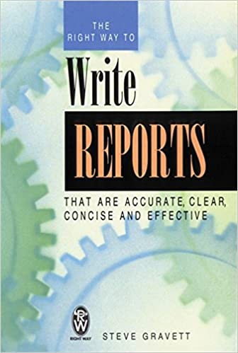 The Right Way to Write Reports: That Are Accurate, Clear, Concise
