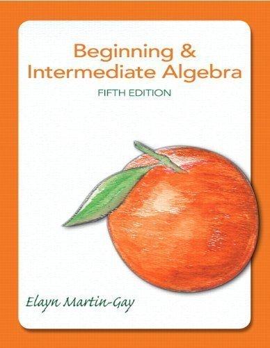 Beginning & Intermediate Algebra (5th Edition) 5th (fifth) Edition by Martin-Gay, Elayn published by Pearson (2012) PDF