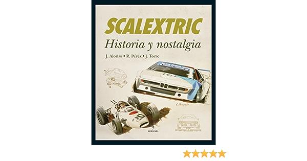 Scalextric: Historia y nostalgia Hobbies Y Coleccionismo: Amazon.es: Domingo, Jesús Alonso, Pérez Alcántara, Rafael, Torre Rodríguez, Javier, Córdoba Sánchez de Puerta, Óscar: Libros