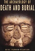 The Archaeology of Death and Burial (Texas A&M University Anthropology Series)