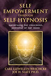 Self Empowerment Through Self Hypnosis: Harnessing the Enormous Potential of the Mind