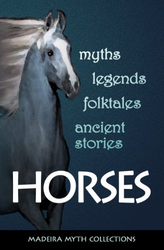 Horses: in myths, legends, folktales, ancient stories