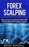 Forex Scalping - How to Earn Consistent Profits With This Simple Forex Trading System (Forex Made Simple Book 3)