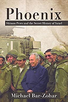 Phoenix: Shimon Peres and the Secret History of Israel by [Bar-Zohar, Michael]